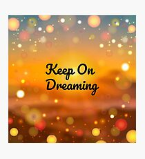 Keep On Dreaming Photographic Print