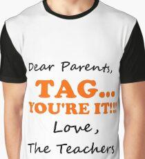 DEAR PARENTS, TAG...YOU'RE IT Graphic T-Shirt