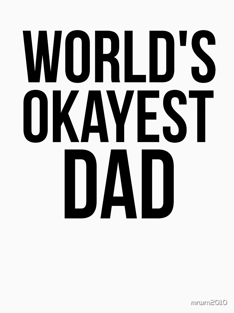 World's Okayest Dad by mrwrn2010