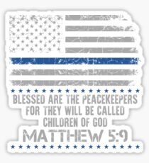 Blessed are The Peacekeepers, For They Will Be Called Children Of God ~ Matthew 5:9 Sticker