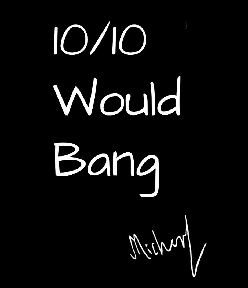 10/10 Would Bang Mikey by Margot-Designs