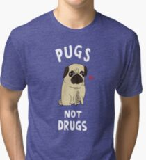 Pug not Drugs funny Tri-blend T-Shirt
