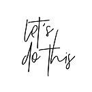 MINI MOTIVATOR COLLECTION - LET'S DO THIS by Kat Massard