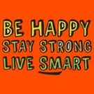 Be Happy, Stay Strong, Live Smart (Upgrade) by ezcreative