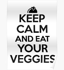 Keep calm and eat your veggies Poster