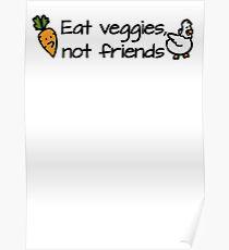 Eat veggies not friends Poster