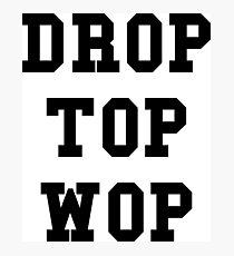 Drop Top Wop - Black Text Photographic Print