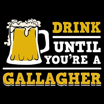Drink Until You're A Gallagher Shirt by WarmfeelApparel