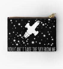 Burn the land, boil the sea, you can't take the sky from me.  Studio Pouch