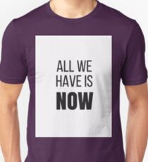 all we have is now Unisex T-Shirt