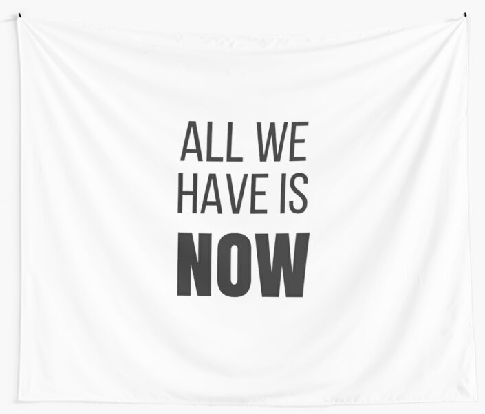 all we have is now by IdeasForArtists