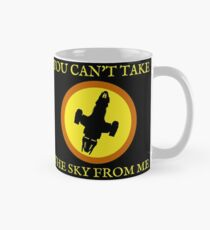 YOU CAN'T TAKE THE SKY FROM ME Mug