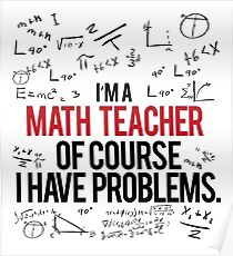 Math Teacher With Problems Poster
