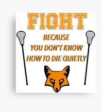 """The Foxhole Court – """"Fight Because You Don't Know How to Die Quietly"""" Canvas Print"""
