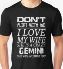 Don't Flirt With Me I Love My Wife She is a Crazy Gemini T-Shirt