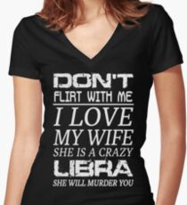 Don't Flirt With Me I Love My Wife She is a Crazy Libra Women's Fitted V-Neck T-Shirt