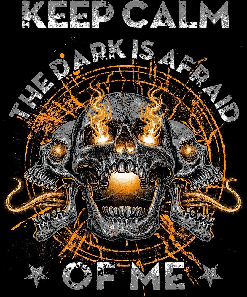 Keep Calm The Dark Is Afraid Of Me by Shoppy  Vista