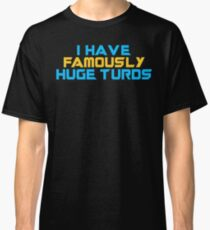 I Have Famously Huge Turds Classic T-Shirt