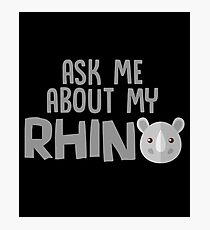 Ask Me About My Rhinos - Funny Cute Rhino Rhinoceros Gift and Apparel Photographic Print