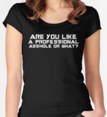 Are You A Professional Asshole Or What Women's Fitted Scoop T-Shirt