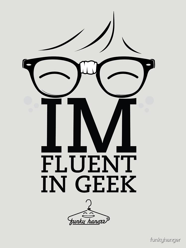 Fluent in Geek by funkyhanger