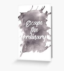 Escape the Ordinary Greeting Card