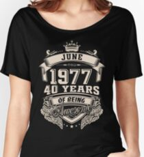 June 1977 40 Years of Being Awesome Women's Relaxed Fit T-Shirt