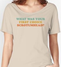 What Was Your First Choice Scrotumhead? Women's Relaxed Fit T-Shirt