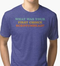 What Was Your First Choice Scrotumhead? Tri-blend T-Shirt