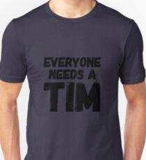 Everyone needs a Tim Unisex T-Shirt
