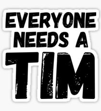 Everyone needs a Tim Sticker