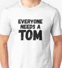 Everyone needs a Tom Unisex T-Shirt