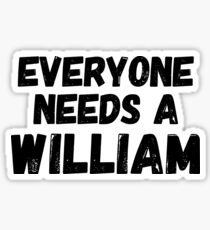 Everyone needs a William Sticker