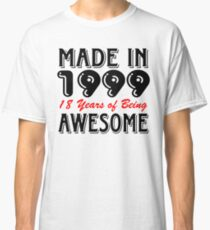 Made In 1999 18 Years of Being Awesome Classic T-Shirt