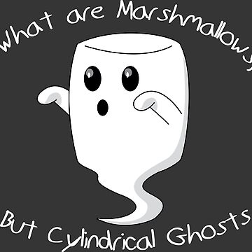 What are Marshmallows, but Cylindrical Ghosts by MattIsAGamer