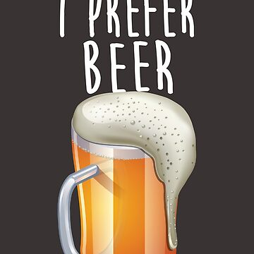 I prefer Beer by Retro-Freak