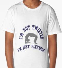 I'm not twisted, I'm just flexible Long T-Shirt