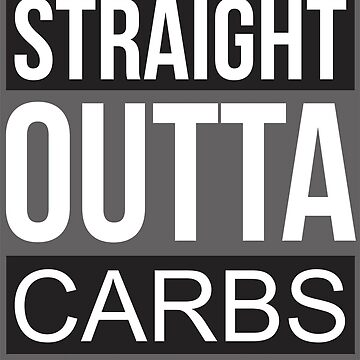 Straight Outta Carbs by ewater00