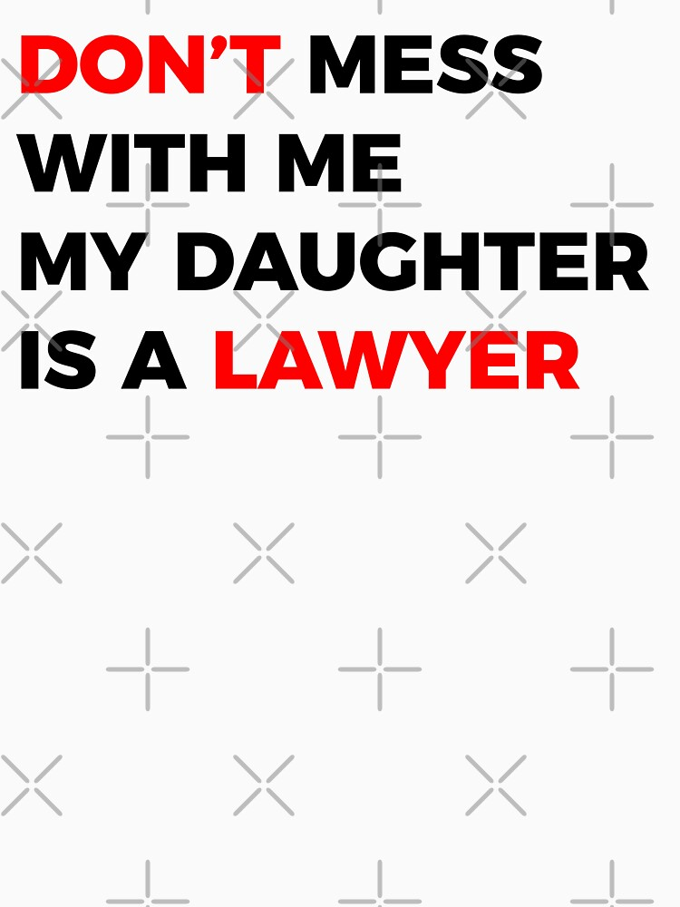 DON'T mess with me my Daughter is a LAWYER by MOREDANKMEMES