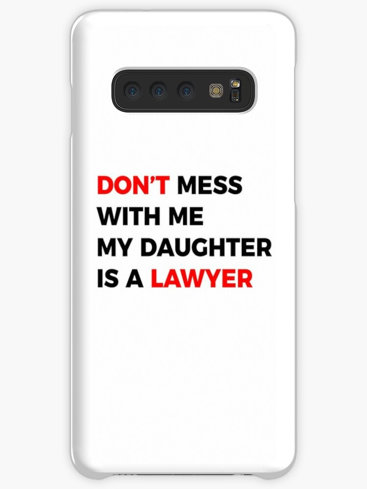 'DON'T mess with me my Daughter is a LAWYER' Case/Skin for Samsung Galaxy  by MOREDANKMEMES