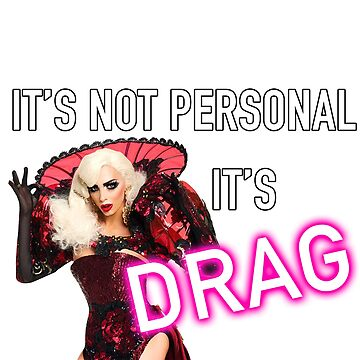 It's Not Personal It's Drag - Alyssa Edwards by WillLivingston