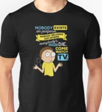 Nobody exists on purpose, nobody belongs anywhere, Everyone's going to die, come watch TV T-Shirt