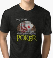 Why Work When You Can Play Poker Distressed T-Shirt Tri-blend T-Shirt