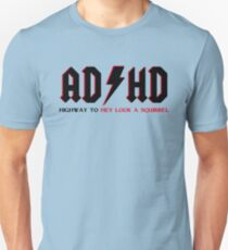 ADHD Highway To Hey Look A Squirrel Unisex T-Shirt