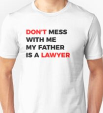 Don't mess with me my Father is a Lawyer Unisex T-Shirt