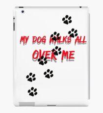 My dog walks all over me iPad Case/Skin