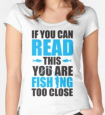 If you can read this you are fishing too close Women's Fitted Scoop T-Shirt