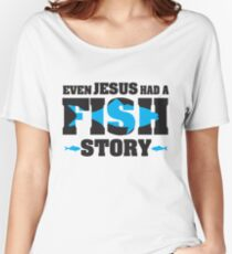 Even jesus had a fish story Women's Relaxed Fit T-Shirt