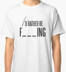I'd rather be fishing Classic T-Shirt
