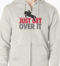 Just get over it - riding Zipped Hoodie